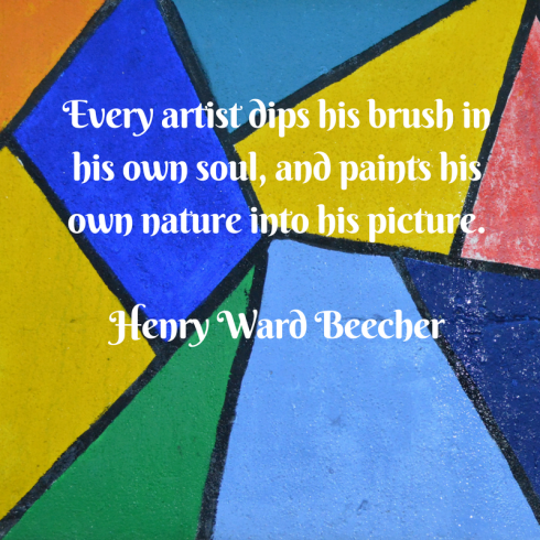 Every artist dips his brush in his own soul, and paints his own nature into his picture. What a beautiful and true quote by Henry Ward Beecher right?