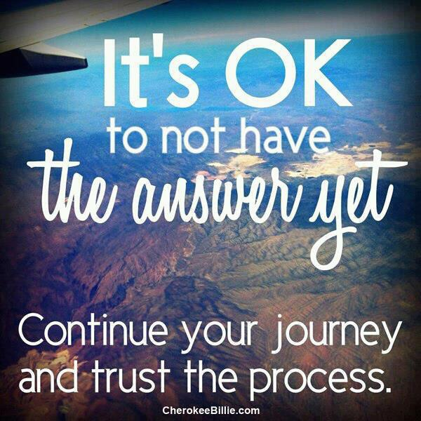 It's OK, Quote of the day, inspiration, answer, journey, trust the process, quote, food for thought