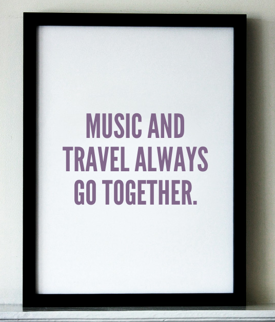 music, travel, quote, music and travel always go together, life, truth, duos, TS76, photography
