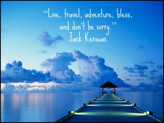 Live, Travel, Adventure, Bless and Don't Be Sorry. Quote by Jack Kerouac.