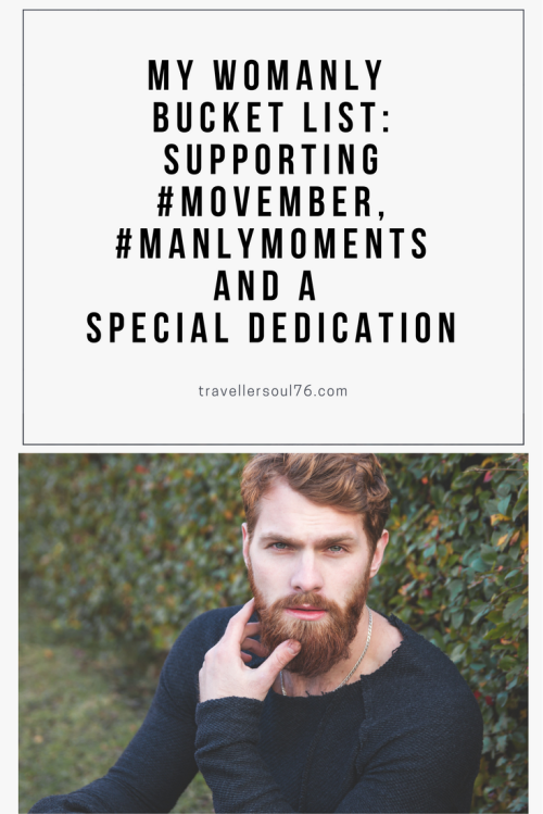 My Womanly Bucket List: Supporting #Movember #ManlyMoments and a Special Dedication. Find out why I support Movember and to whom I dedicate it. Quite a personal story.
