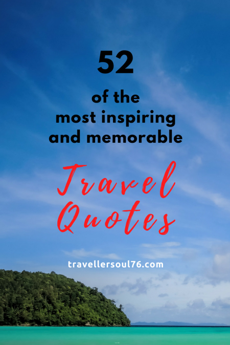 Who doesn't love a good quote? Not only they are inspiring, memorable, uplifting and encourages us to do something, to act. Check out the following 52 of the most inspiring and memorable travel quotes and enjoy these pearls of wisdom!