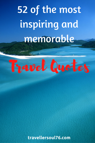In search of inspiration? Love to travel or want to go out and explore the world? Come and check out 52 of the most inspiring and memorable travel quotes!