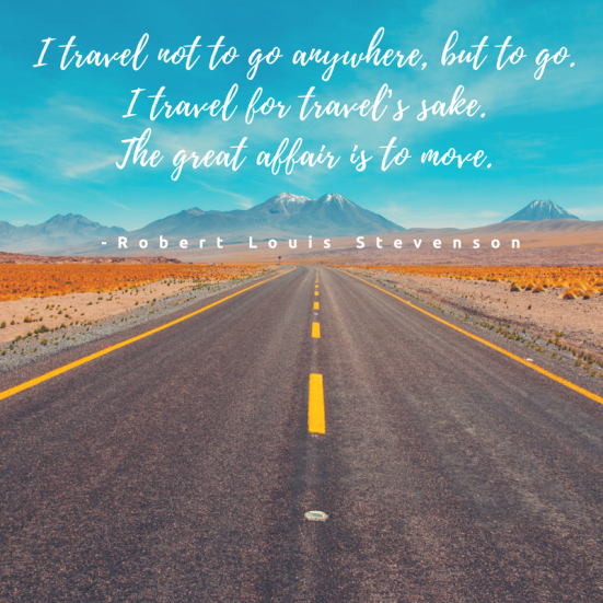 I travel not to go anywhere, but to go. I travel for travel's sake. The great affair is to move. Such a great quote from Robert Louis Stevenson. #quote #quotestoliveby #travel #travelquote #inspiration