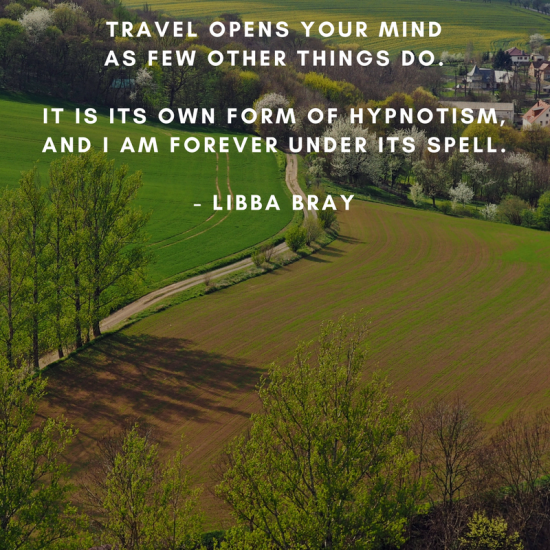One of the great things about travel is that it opens your mind as few other things do right?