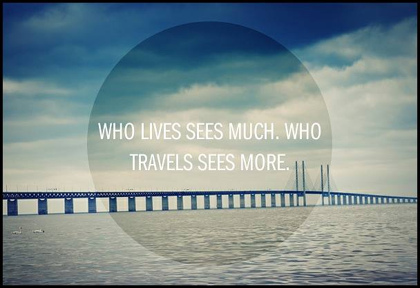 who lives sees much., who travels sees more, travel, quote, travel quote