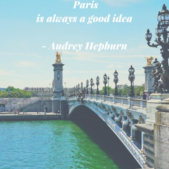 Paris is always a good idea. Travel Quote by Audrey Hepburn.