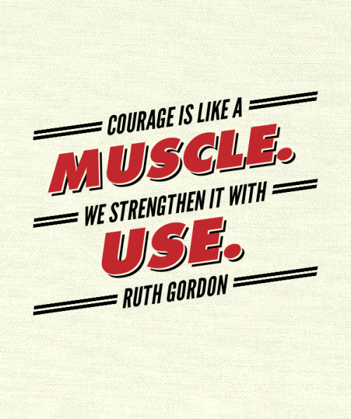 Ruth Gordon, courage, courage quote, women, quote, quote of the day, quote by women
