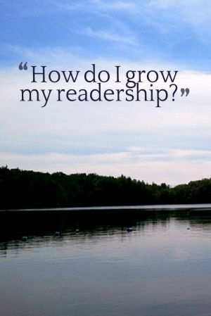 social media, blogging, readership, how do I grow my readership. reader's q & a, TS76