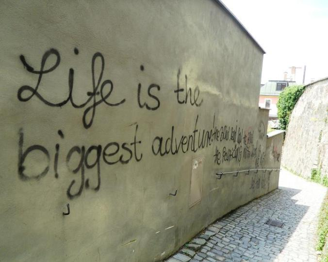 Graffiti, quote, truth, words of wisdom, life is the biggest adventure, Passau, Germany, Deutschland, Europe, Europa, river cruise, travel, photography, visit bavaria, Bayern, TS76