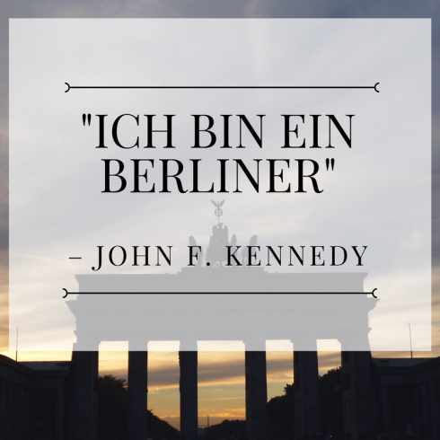 Ich bin ein Berliner. This quote by John F. Kennedy has remained in our mind and hearts for decades now.
