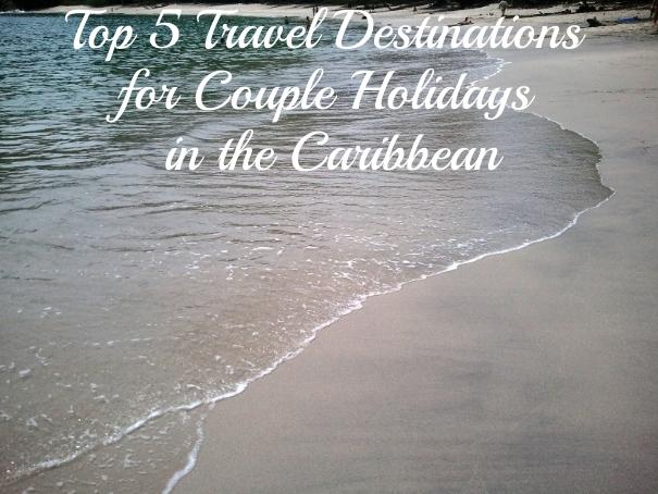 travel, holidays, Caribbean. couples travel, couple holidays, love, travel destinations, top 5, Top 5 Travel Destinations for Couple-Holidays in the Caribbean, TS76