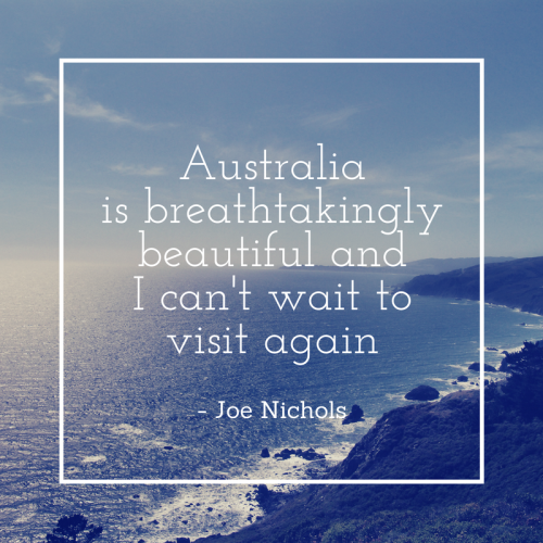 Australia is breathtakingly beautiful. I can't wait to visit again. Travel quote by Joe Nichols.