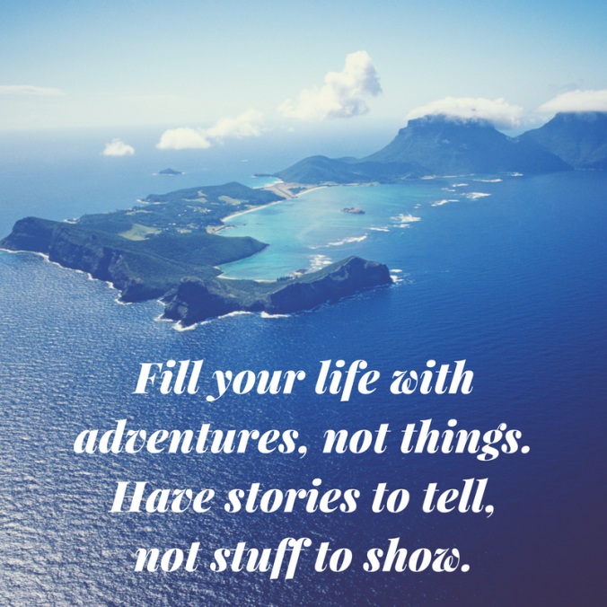 Fill your life with adventures, not things. Have stories to tell and not stuff to show. Travel Quote. Travel.