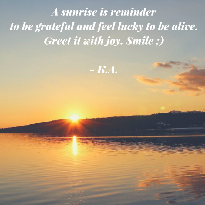 A sunrise is a reminder to be grateful. It is another opportunity to continue what we started yesterday or begin anew.
