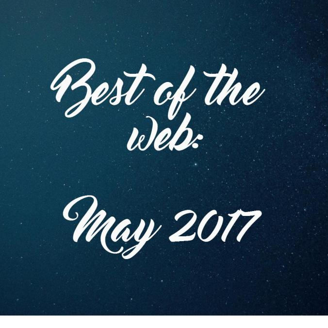Looking for great blog posts to read? Check out Best of the Web May 2017 Edition