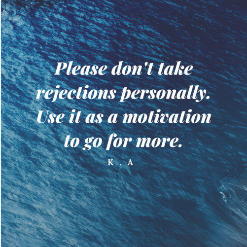 Please don't take rejections personally. Use it as a motivation to go for more. My own #quote on rejection. #quotes #qotd #inspiration