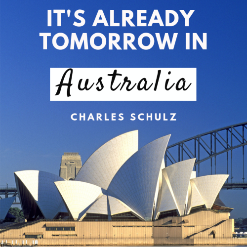 It's already tomorrow in Australia. Charles Schulz quote. #Australia #quote #qotd