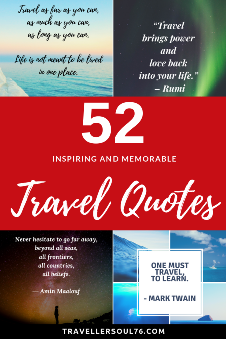 Love travel? Love quotes? Here you will find 52 of the most inspiring and memorable travel quotes you've ever seen! It will motivate you to travel or go out and explore the world. Check them out! #travelquotes #travelblog #quotestoliveby #quotes #inspirationalquotes #motivationalquotes #qotd #travelbloggers #travelblogger
