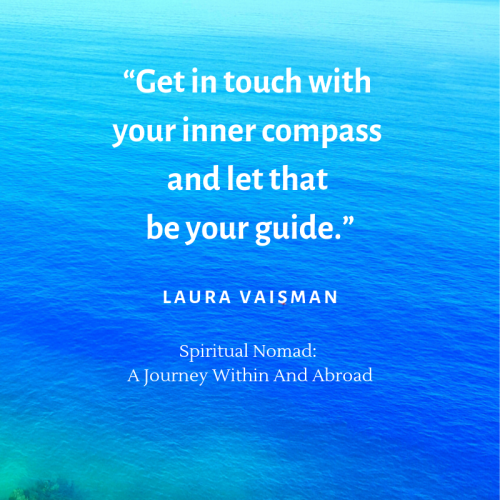 Get in touch with your inner compass and let that be your guide. Quotes by Laura Vaisman_Author of Spiritual Nomad Book. #quote #quotestoliveby #inspirationalquote #motivationalquote #qotd #quotes #SpiritualNomad #author